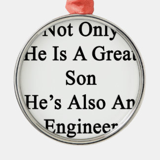 Not Only He Is A Great Son He's Also An Engineer Metal Ornament
