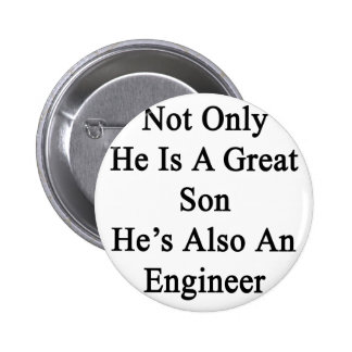Not Only He Is A Great Son He's Also An Engineer Pinback Button