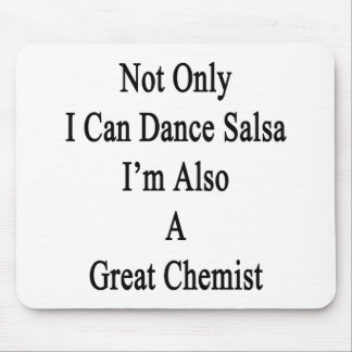 Not Only I Can Dance Salsa I'm Also A Great Chemis Mouse Pad