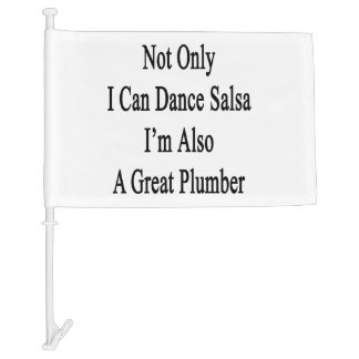 Not Only I Can Dance Salsa I'm Also A Great Plumbe Car Flag