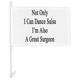 Not Only I Can Dance Salsa I'm Also A Great Surgeo Car Flag