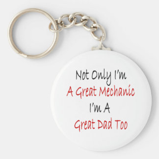 Not Only I m A Great Mechanic I m A Great Dad Too Keychain