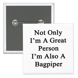 Not Only I'm A Great Person I'm Also A Bagpiper 2 Inch Square Button