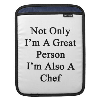 Not Only I'm A Great Person I'm Also A Chef Sleeves For iPads