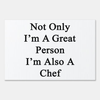 Not Only I'm A Great Person I'm Also A Chef Sign