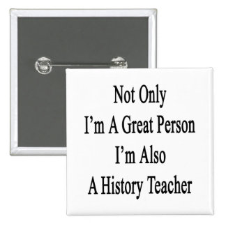 Not Only I'm A Great Person I'm Also A History Tea Pin