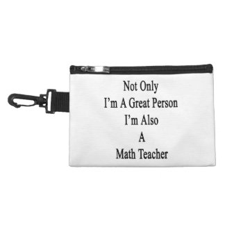 Not Only I'm A Great Person I'm Also A Math Teache Accessory Bags