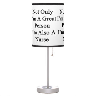 Not Only I'm A Great Person I'm Also A Nurse Table Lamps