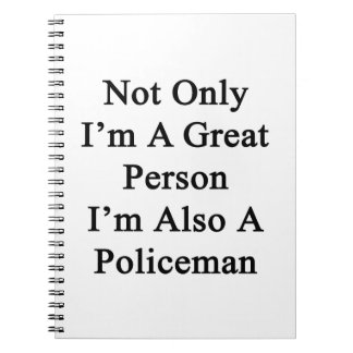 Not Only I'm A Great Person I'm Also A Policeman Notebooks
