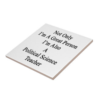 Not Only I'm A Great Person I'm Also A Political S Small Square Tile