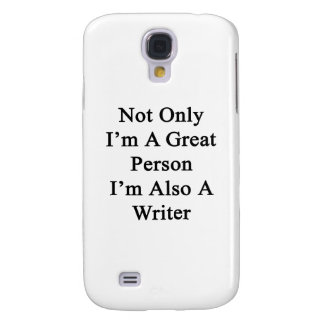 Not Only I'm A Great Person I'm Also A Writer Samsung Galaxy S4 Cases