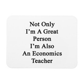 Not Only I'm A Great Person I'm Also An Economics Vinyl Magnet