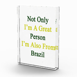 Not Only I'm A Great Person I'm Also From Brazil Award