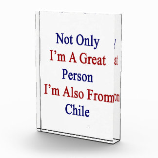 Not Only I'm A Great Person I'm Also From Chile Award