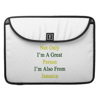 Not Only I'm A Great Person I'm Also From Jamaica. Sleeve For MacBooks