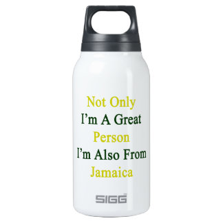 Not Only I'm A Great Person I'm Also From Jamaica. 10 Oz Insulated SIGG Thermos Water Bottle