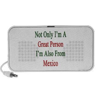 Not Only I'm A Great Person I'm Also From Mexico Portable Speakers
