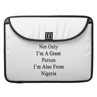 Not Only I'm A Great Person I'm Also From Nigeria. Sleeves For MacBook Pro