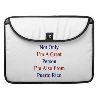 Not Only I'm A Great Person I'm Also From Puerto R MacBook Pro Sleeve
