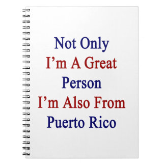 Not Only I'm A Great Person I'm Also From Puerto R Spiral Note Book