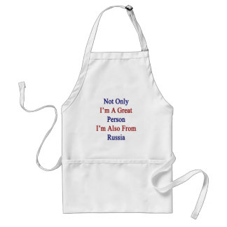 Not Only I'm A Great Person I'm Also From Russia Apron