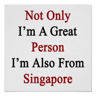 Not Only I'm A Great Person I'm Also From Singapor Posters