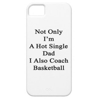 Not Only I'm A Hot Single Dad I Also Coach Basketb iPhone SE/5/5s Case