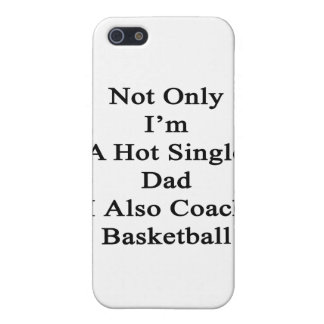 Not Only I'm A Hot Single Dad I Also Coach Basketb iPhone SE/5/5s Cover