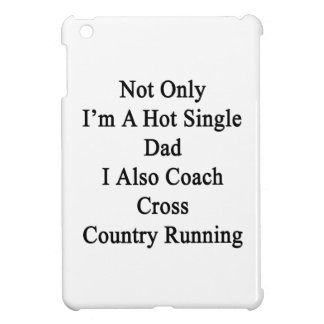 Not Only I'm A Hot Single Dad I Also Coach Cross C iPad Mini Cover
