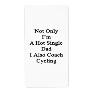 Not Only I'm A Hot Single Dad I Also Coach Cycling Label