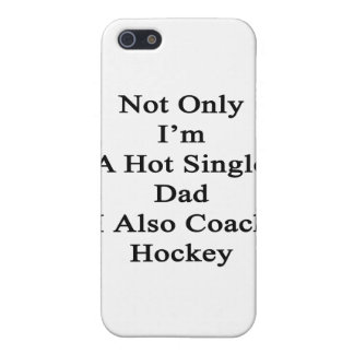 Not Only I'm A Hot Single Dad I Also Coach Hockey. Cover For iPhone SE/5/5s