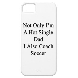 Not Only I'm A Hot Single Dad I Also Coach Soccer. iPhone SE/5/5s Case