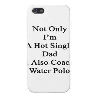 Not Only I'm A Hot Single Dad I Also Coach Water P iPhone SE/5/5s Case