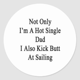 Not Only I'm A Hot Single Dad I Also Kick Butt At Classic Round Sticker