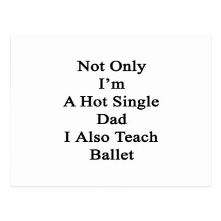 Not Only I'm A Hot Single Dad I Also Teach Ballet. Postcard