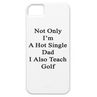 Not Only I'm A Hot Single Dad I Also Teach Golf iPhone SE/5/5s Case