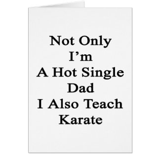 Not Only I'm A Hot Single Dad I Also Teach Karate. Card