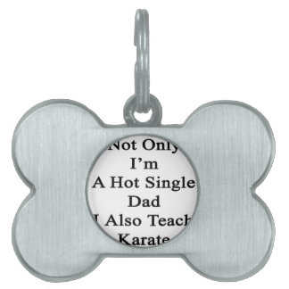 Not Only I'm A Hot Single Dad I Also Teach Karate. Pet Name Tag