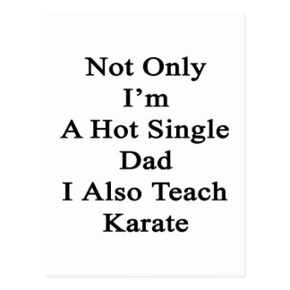 Not Only I'm A Hot Single Dad I Also Teach Karate. Postcard