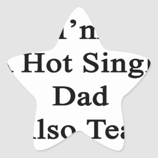Not Only I'm A Hot Single Dad I Also Teach Karate. Star Sticker