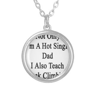 Not Only I'm A Hot Single Dad I Also Teach Rock Cl Silver Plated Necklace