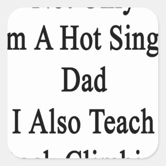 Not Only I'm A Hot Single Dad I Also Teach Rock Cl Square Sticker