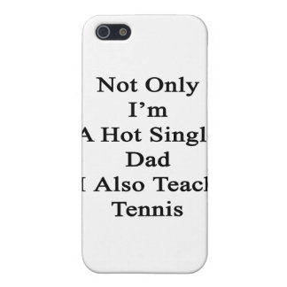 Not Only I'm A Hot Single Dad I Also Teach Tennis. Case For iPhone SE/5/5s