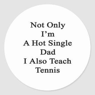 Not Only I'm A Hot Single Dad I Also Teach Tennis. Classic Round Sticker