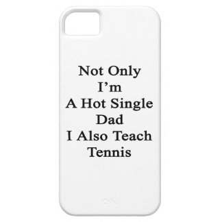 Not Only I'm A Hot Single Dad I Also Teach Tennis. iPhone SE/5/5s Case