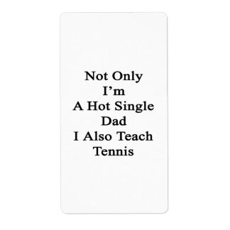 Not Only I'm A Hot Single Dad I Also Teach Tennis. Label