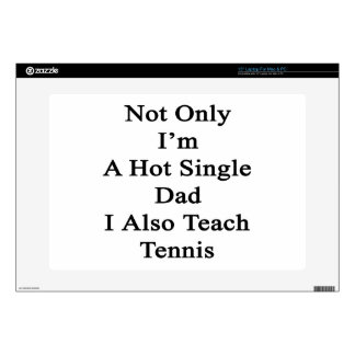 Not Only I'm A Hot Single Dad I Also Teach Tennis. Laptop Decal