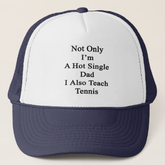 Not Only I'm A Hot Single Dad I Also Teach Tennis. Trucker Hat