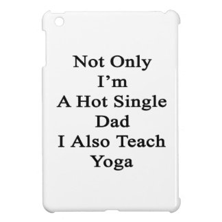 Not Only I'm A Hot Single Dad I Also Teach Yoga iPad Mini Cases
