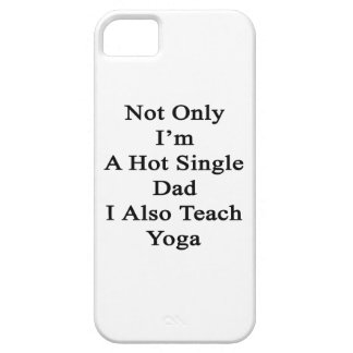 Not Only I'm A Hot Single Dad I Also Teach Yoga iPhone SE/5/5s Case